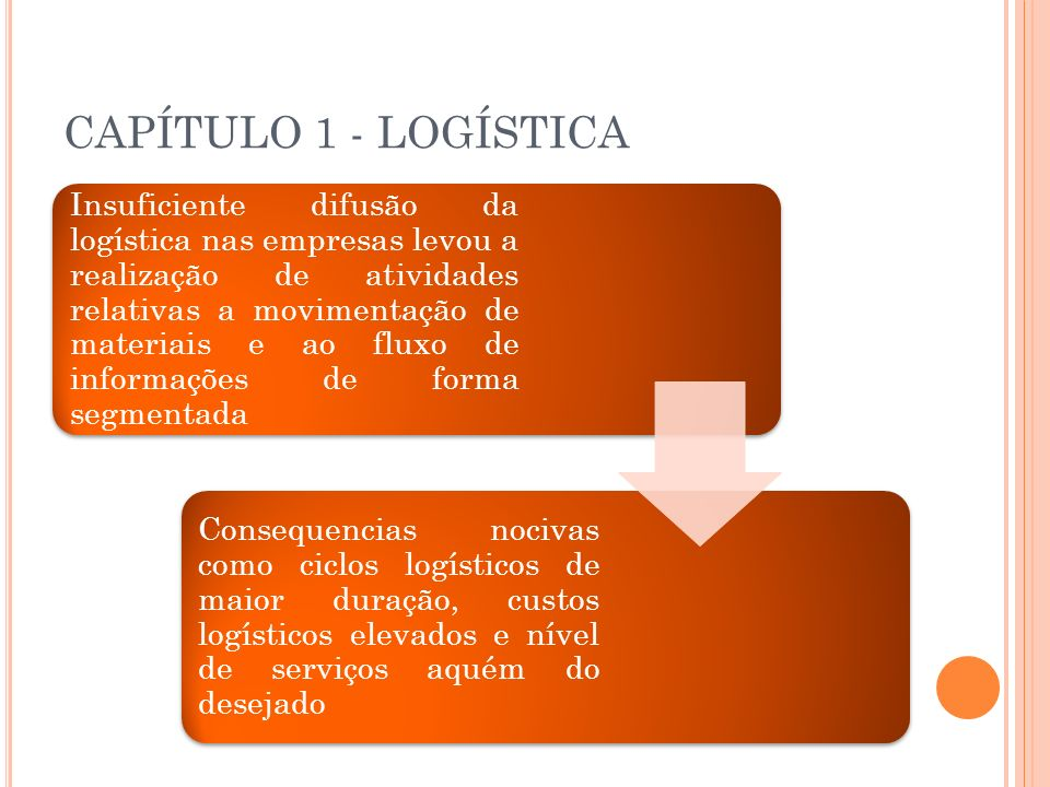 CAPÍTULO 1 - LOGÍSTICA Insuficiente difusão da logística nas empresas levou a realização de atividades relativas a movimentação de materiais e ao flux