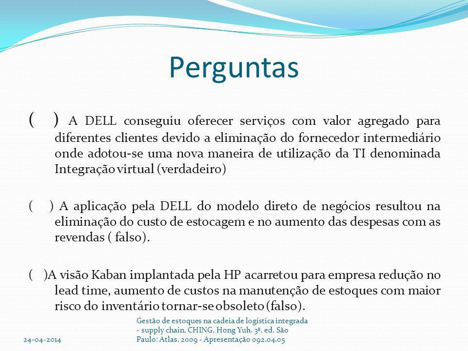 Perguntas ( ) A DELL conseguiu oferecer serviços com valor agregado para diferentes clientes devido a eliminação do fornecedor intermediário onde adot