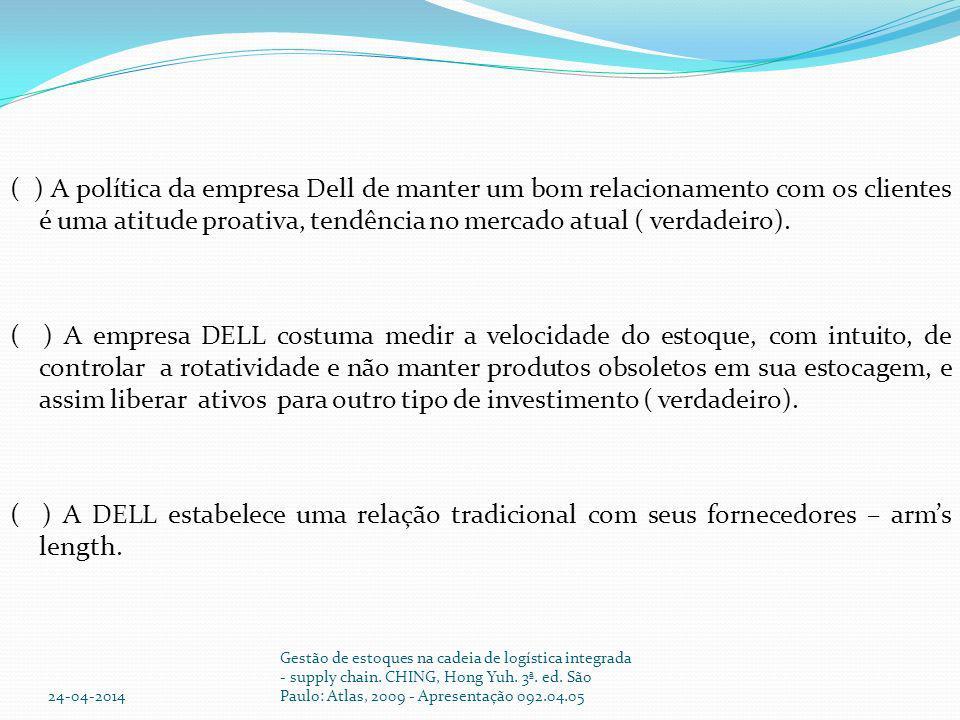 ( ) A política da empresa Dell de manter um bom relacionamento com os clientes é uma atitude proativa, tendência no mercado atual ( verdadeiro). ( ) A