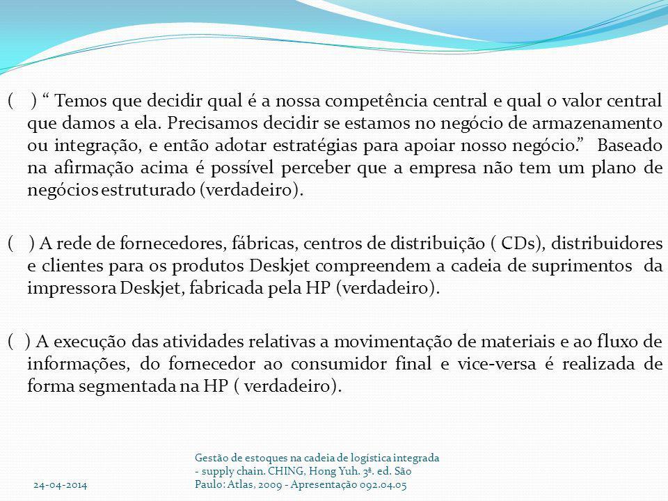 ( ) Temos que decidir qual é a nossa competência central e qual o valor central que damos a ela. Precisamos decidir se estamos no negócio de armazenam
