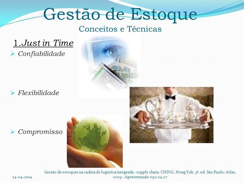 Gestão de Estoque Conceitos e Técnicas 1. Just in Time Confiabilidade Flexibilidade Compromisso 24-04-2014 Gestão de estoques na cadeia de logística i