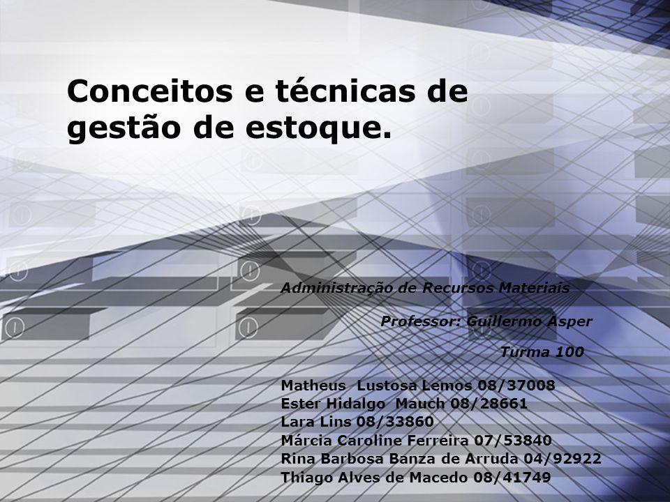 Conceitos e técnicas de gestão de estoque. Administração de Recursos Materiais Professor: Guillermo Asper Turma 100 Matheus Lustosa Lemos 08/37008 Est