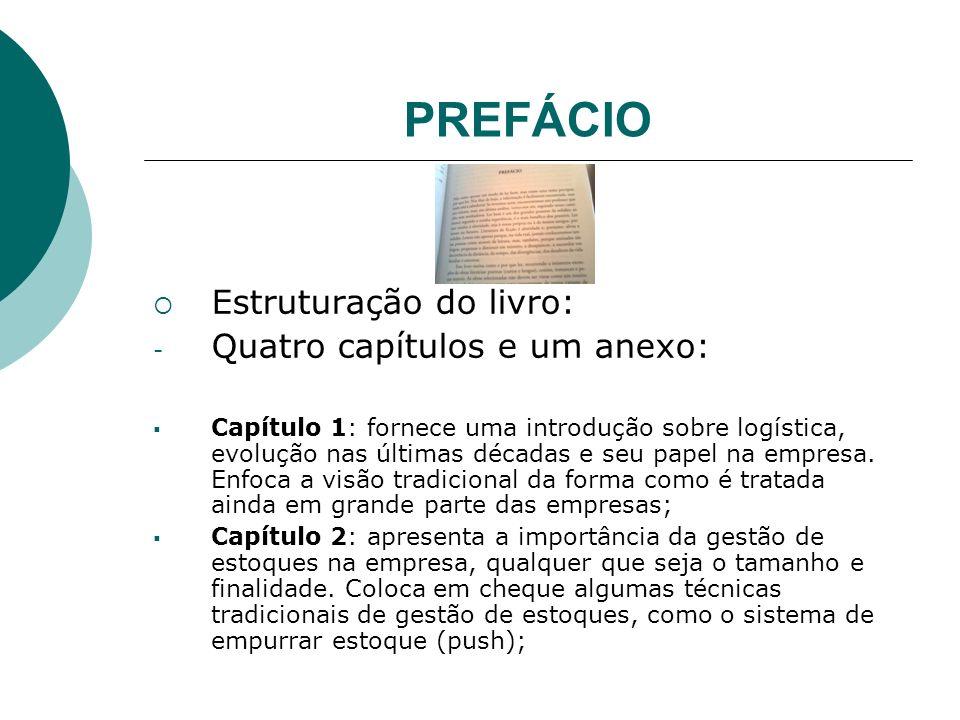 PREFÁCIO Estruturação do livro: - Quatro capítulos e um anexo: Capítulo 1: fornece uma introdução sobre logística, evolução nas últimas décadas e seu