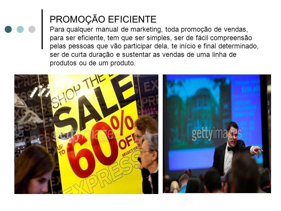 PROMOÇÃO EFICIENTE Para qualquer manual de marketing, toda promoção de vendas, para ser eficiente, tem que ser simples, ser de fácil compreensão pelas