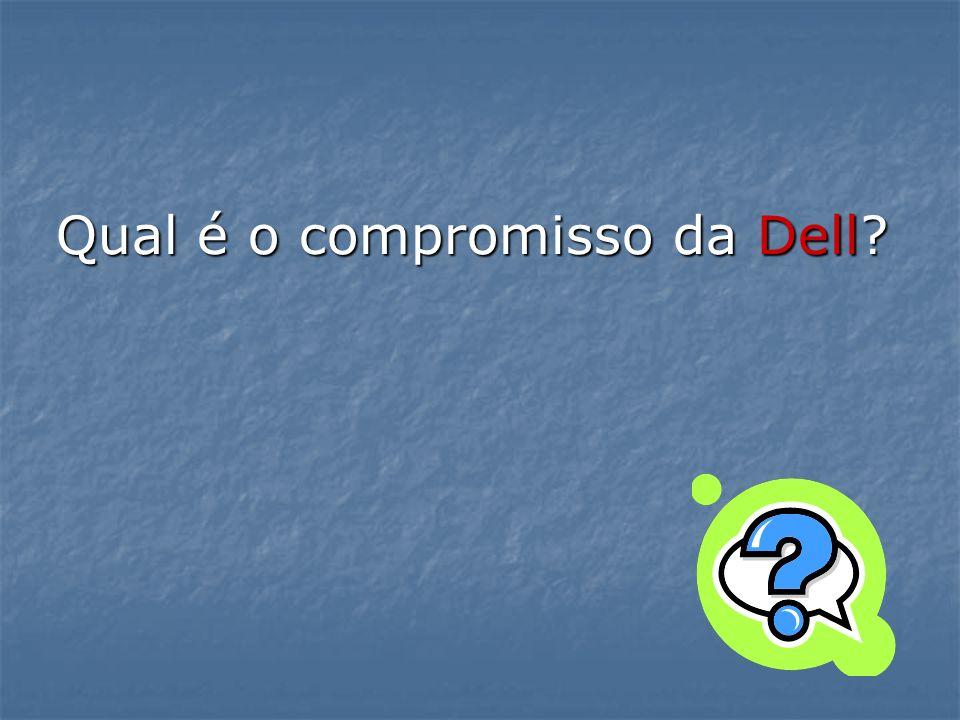 Qual é o compromisso da Dell?