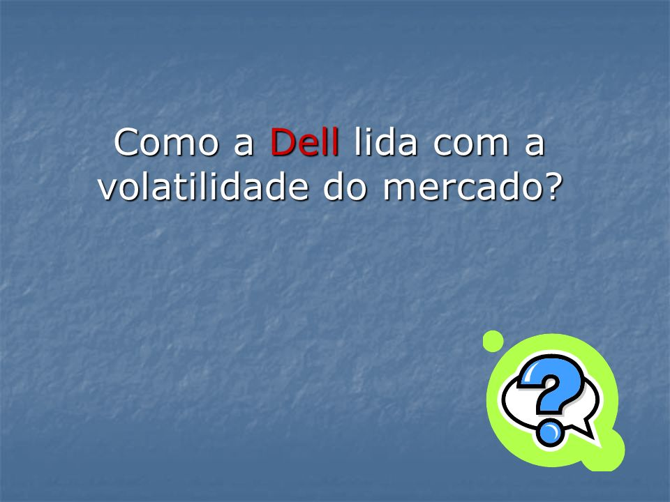 Como a Dell lida com a volatilidade do mercado?
