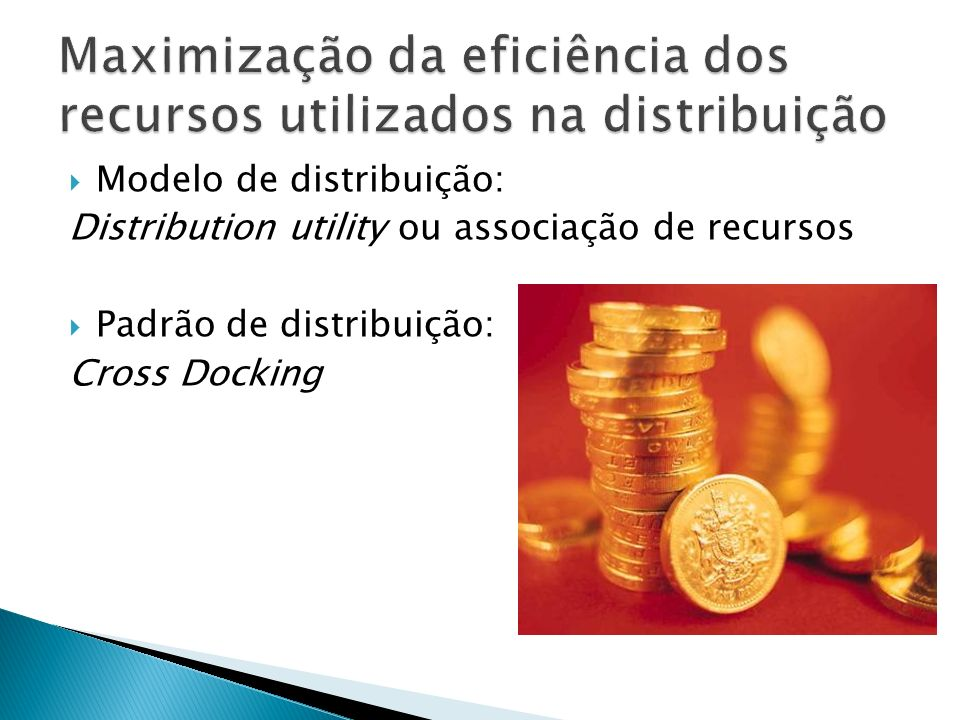 Modelo de distribuição: Distribution utility ou associação de recursos Padrão de distribuição: Cross Docking