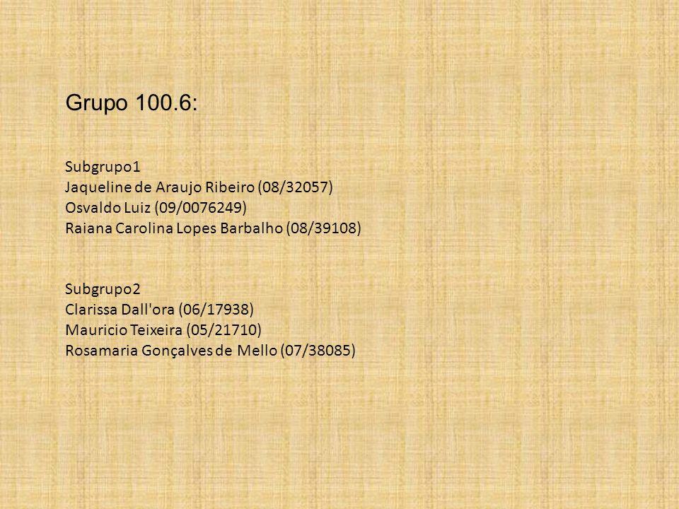 Grupo 100.6: Subgrupo1 Jaqueline de Araujo Ribeiro (08/32057) Osvaldo Luiz (09/0076249) Raiana Carolina Lopes Barbalho (08/39108) Subgrupo2 Clarissa D