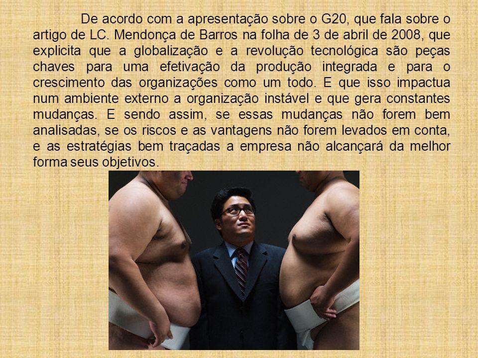 De acordo com a apresentação sobre o G20, que fala sobre o artigo de LC. Mendonça de Barros na folha de 3 de abril de 2008, que explicita que a global