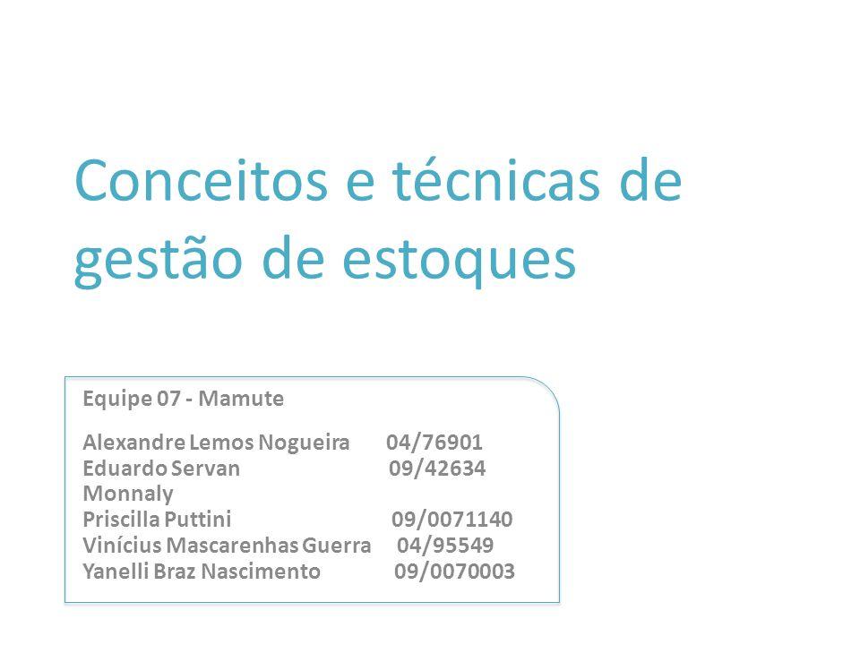 Conceitos e técnicas de gestão de estoques Equipe 07 - Mamute Alexandre Lemos Nogueira 04/76901 Eduardo Servan 09/42634 Monnaly Priscilla Puttini 09/0