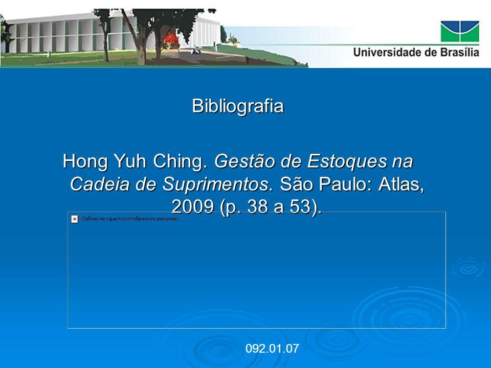 Bibliografia Hong Yuh Ching. Gestão de Estoques na Cadeia de Suprimentos. São Paulo: Atlas, 2009 (p. 38 a 53). 092.01.07