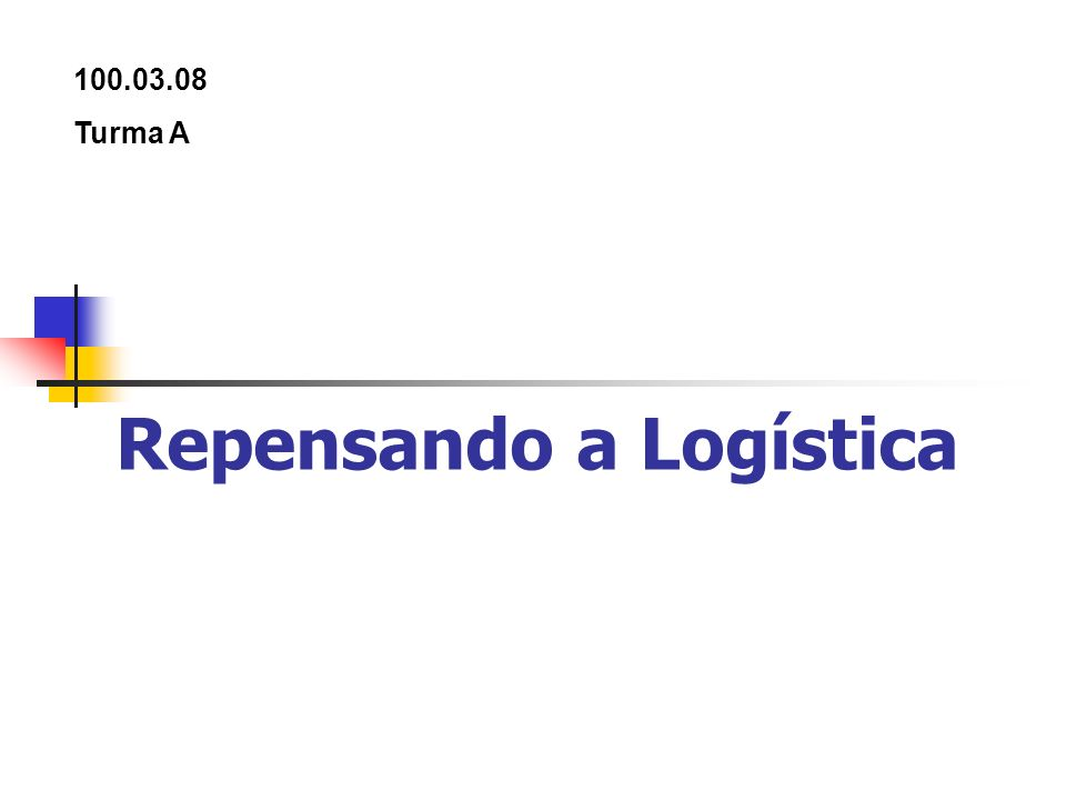 Repensando a Logística 100.03.08 Turma A
