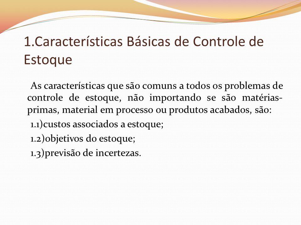 1.Características Básicas de Controle de Estoque As características que são comuns a todos os problemas de controle de estoque, não importando se são