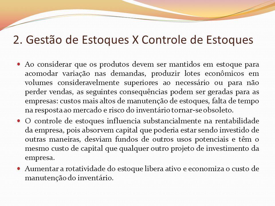 2. Gestão de Estoques X Controle de Estoques Ao considerar que os produtos devem ser mantidos em estoque para acomodar variação nas demandas, produzir