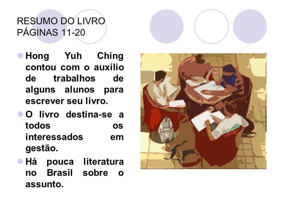 RESUMO DO LIVRO PÁGINAS 11-20 Hong Yuh Ching contou com o auxílio de trabalhos de alguns alunos para escrever seu livro. O livro destina-se a todos os