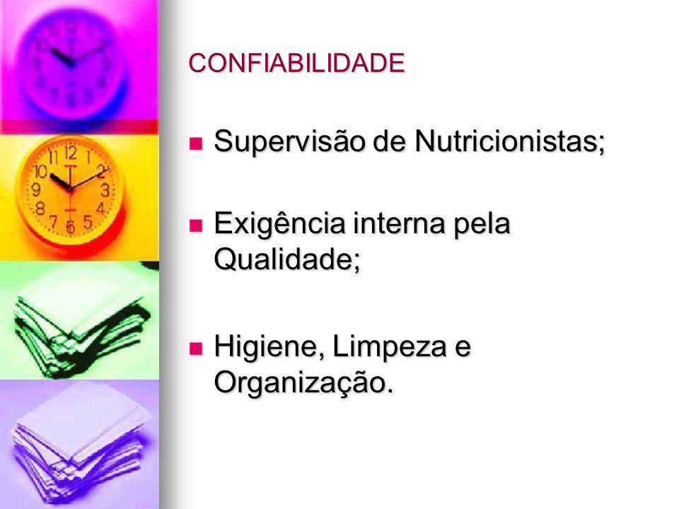 CONFIABILIDADE Supervisão de Nutricionistas; Supervisão de Nutricionistas; Exigência interna pela Qualidade; Exigência interna pela Qualidade; Higiene