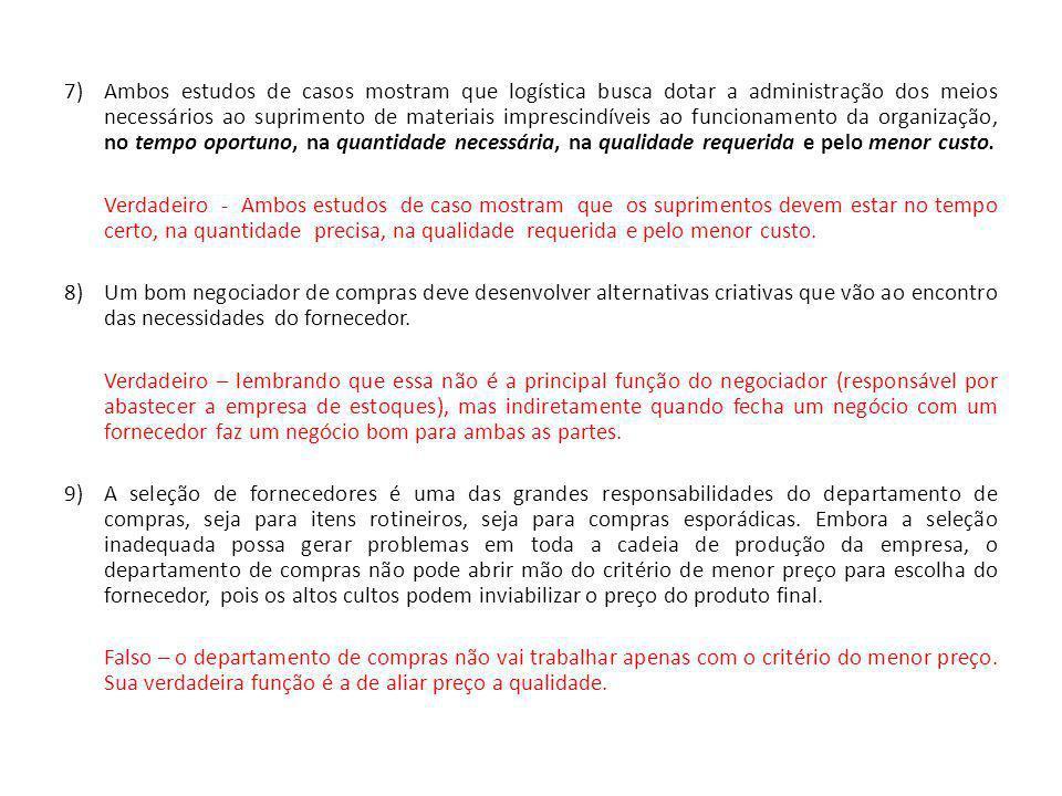 10) As decisões a respeito dos volumes de estoque devem considerar as metas organizacionais quanto os prazos de atendimento dos pedidos dos clientes.