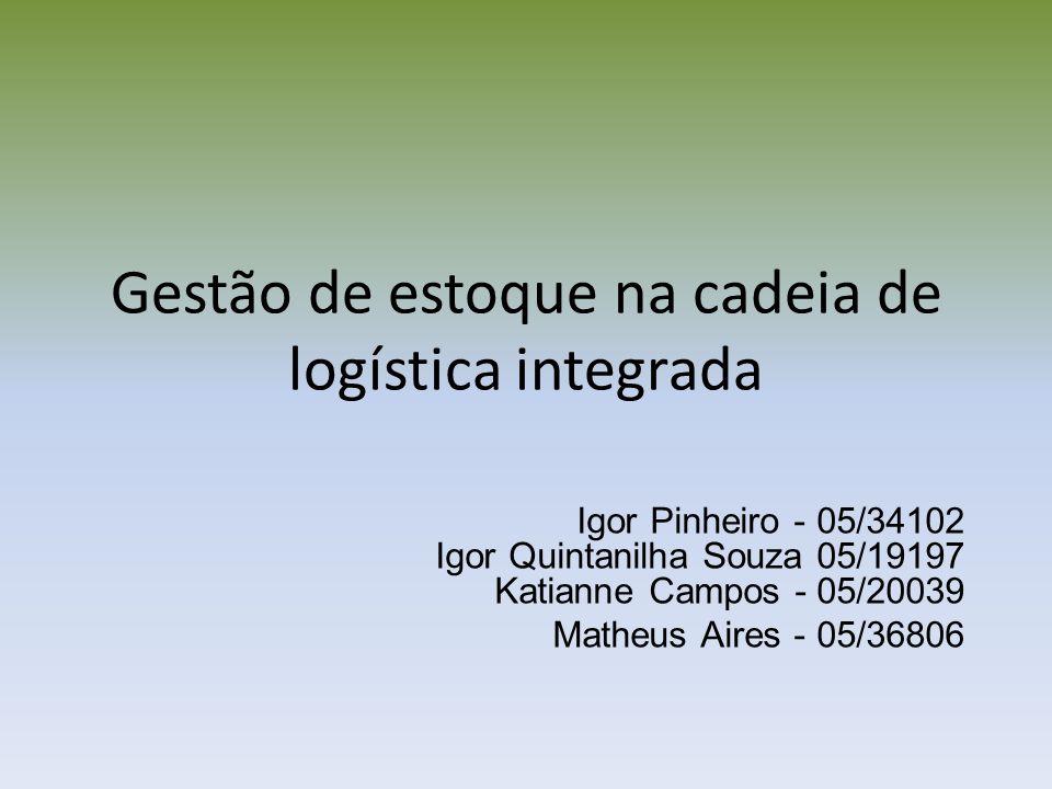 Gestão de estoque na cadeia de logística integrada Igor Pinheiro - 05/34102 Igor Quintanilha Souza 05/19197 Katianne Campos - 05/20039 Matheus Aires -