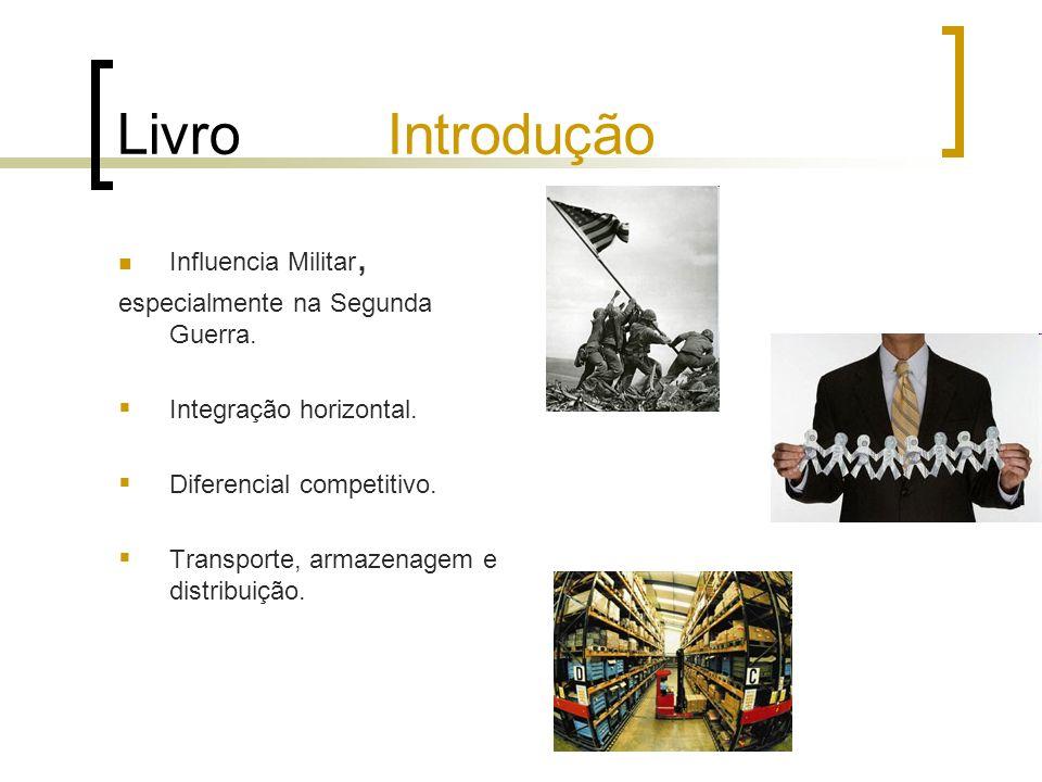 Livro Introdução Influencia Militar, especialmente na Segunda Guerra. Integração horizontal. Diferencial competitivo. Transporte, armazenagem e distri