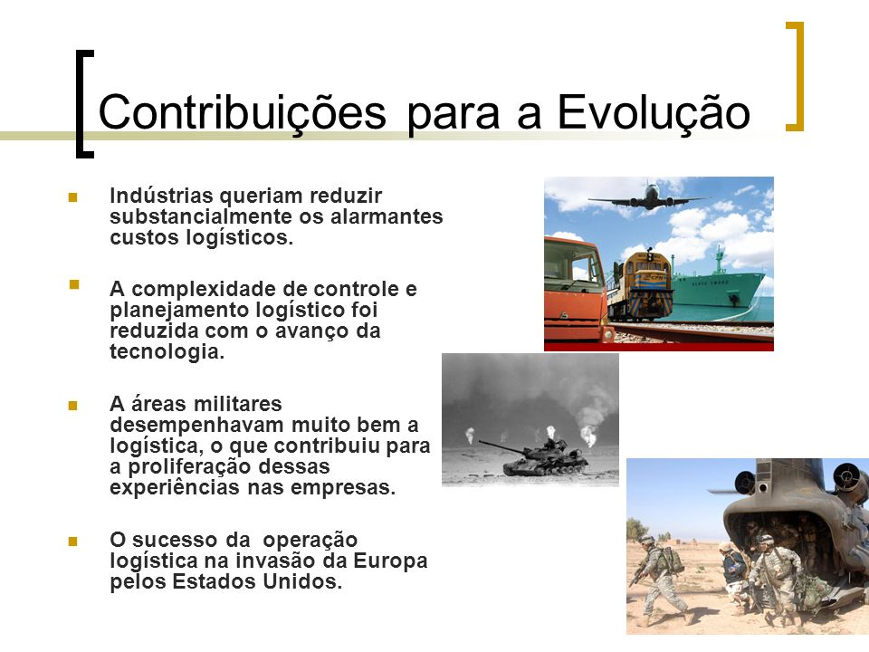 Contribuições para a Evolução Indústrias queriam reduzir substancialmente os alarmantes custos logísticos. A complexidade de controle e planejamento l