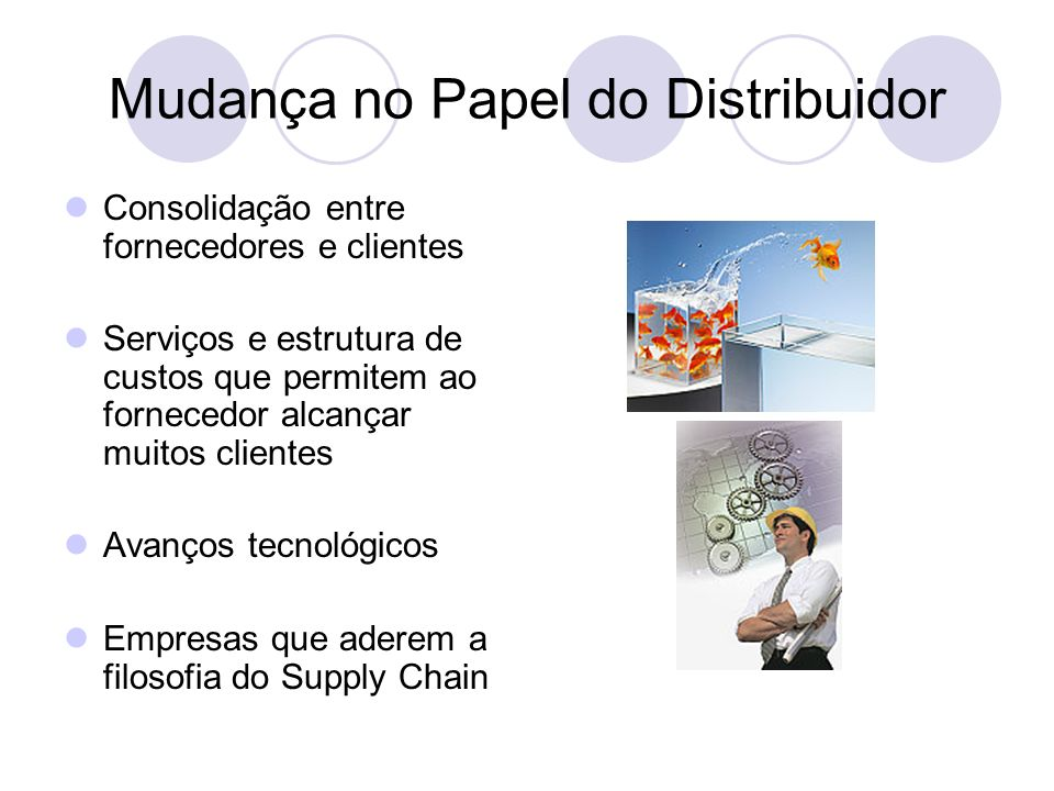 Mudança no Papel do Distribuidor Consolidação entre fornecedores e clientes Serviços e estrutura de custos que permitem ao fornecedor alcançar muitos