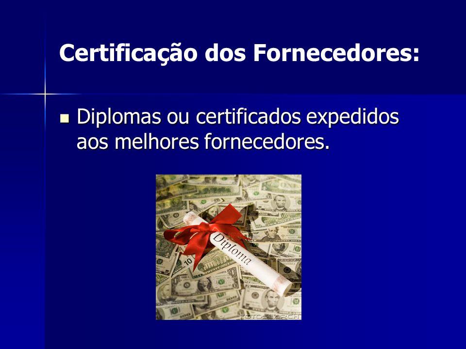 Certificação dos Fornecedores: Diplomas ou certificados expedidos aos melhores fornecedores. Diplomas ou certificados expedidos aos melhores fornecedo