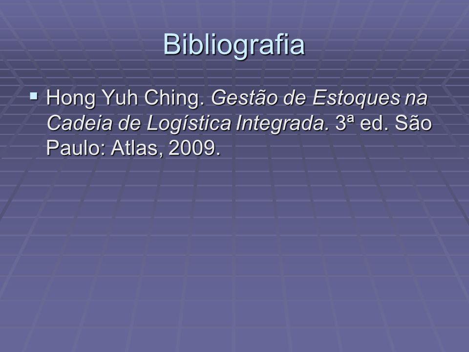 Bibliografia Hong Yuh Ching. Gestão de Estoques na Cadeia de Logística Integrada. 3ª ed. São Paulo: Atlas, 2009. Hong Yuh Ching. Gestão de Estoques na