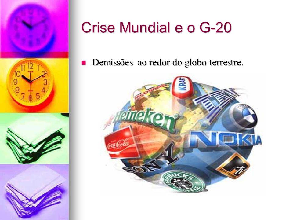 Crise Mundial e o G-20 Demissões ao redor do globo terrestre. Demissões ao redor do globo terrestre.