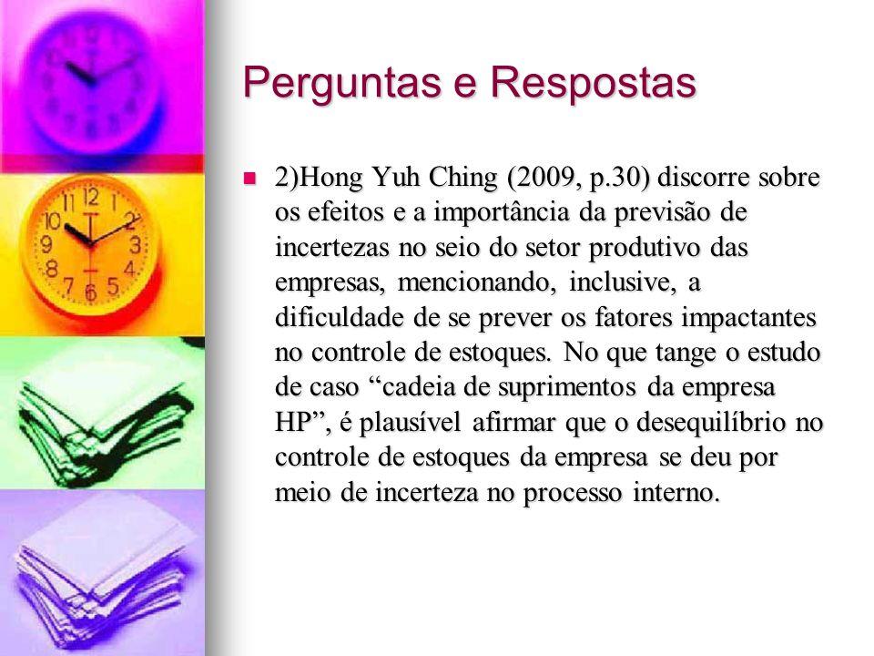 Perguntas e Respostas 2)Hong Yuh Ching (2009, p.30) discorre sobre os efeitos e a importância da previsão de incertezas no seio do setor produtivo das