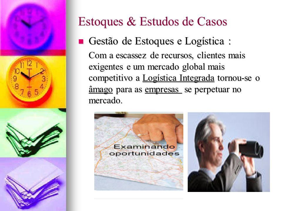 Estoques & Estudos de Casos Gestão de Estoques e Logística : Gestão de Estoques e Logística : Com a escassez de recursos, clientes mais exigentes e um