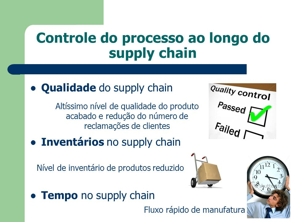 Controle do processo ao longo do supply chain Qualidade do supply chain Inventários no supply chain Tempo no supply chain Fluxo rápido de manufatura N