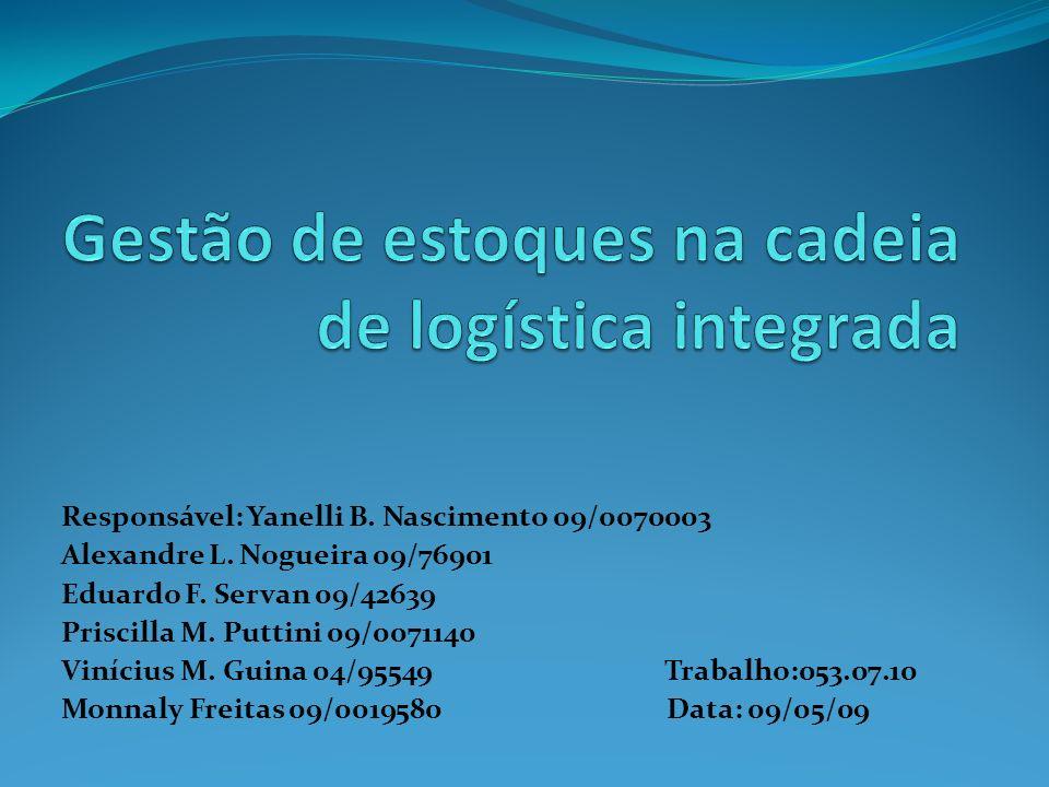 Responsável: Yanelli B. Nascimento 09/0070003 Alexandre L. Nogueira 09/76901 Eduardo F. Servan 09/42639 Priscilla M. Puttini 09/0071140 Vinícius M. Gu