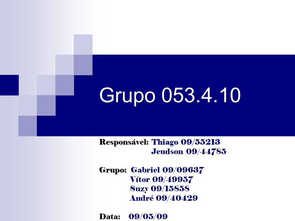Grupo 053.4.10 Responsável: Thiago 09/55213 Jeudson 09/44785 Grupo: Grupo: Gabriel 09/09637 Vítor 09/49957 Suzy 09/15858 André 09/40429 Data: 09/05/09