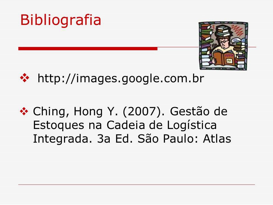 Bibliografia http://images.google.com.br Ching, Hong Y. (2007). Gestão de Estoques na Cadeia de Logística Integrada. 3a Ed. São Paulo: Atlas