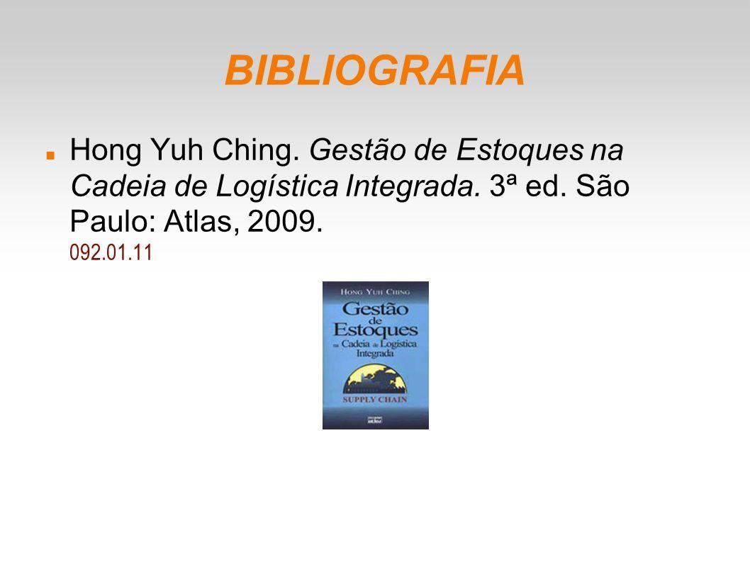 BIBLIOGRAFIA Hong Yuh Ching. Gestão de Estoques na Cadeia de Logística Integrada. 3ª ed. São Paulo: Atlas, 2009. 092.01.11