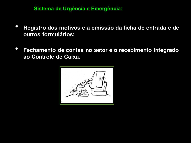 Registro dos motivos e a emissão da ficha de entrada e de outros formulários; Fechamento de contas no setor e o recebimento integrado ao Controle de C