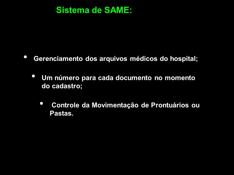 Gerenciamento dos arquivos médicos do hospital; Um número para cada documento no momento do cadastro; Controle da Movimentação de Prontuários ou Pasta