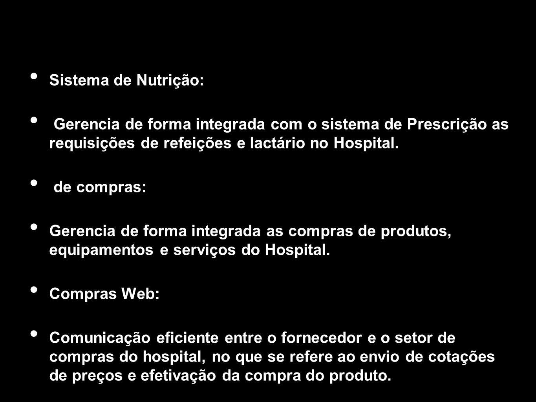Sistema de Nutrição: Gerencia de forma integrada com o sistema de Prescrição as requisições de refeições e lactário no Hospital. de compras: Gerencia
