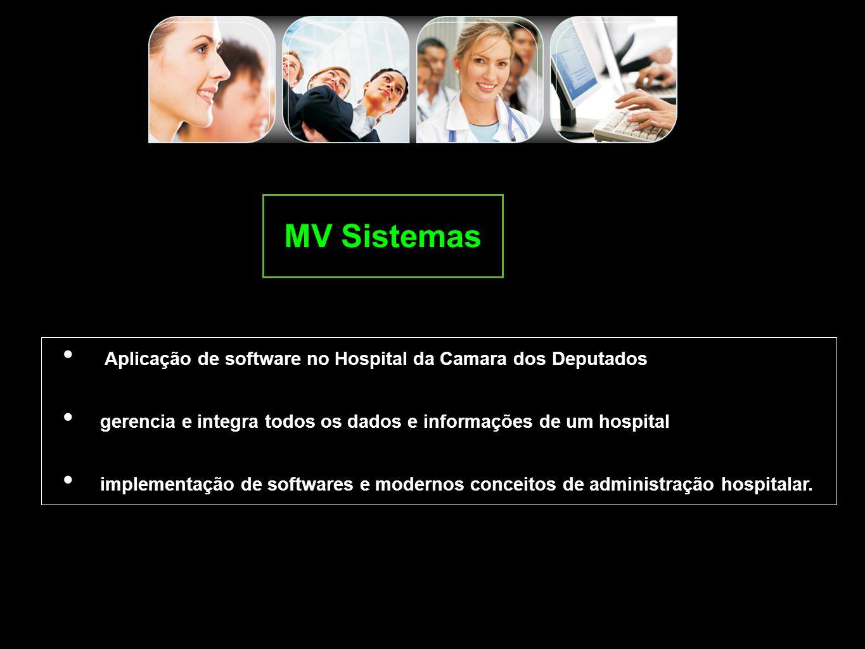 MV Sistemas Aplicação de software no Hospital da Camara dos Deputados gerencia e integra todos os dados e informações de um hospital implementação de