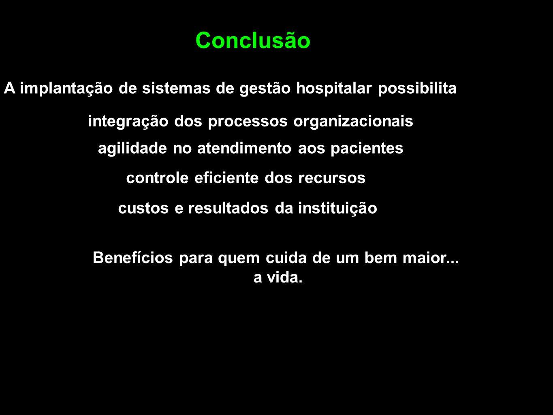 Conclusão A implantação de sistemas de gestão hospitalar possibilita agilidade no atendimento aos pacientes integração dos processos organizacionais c