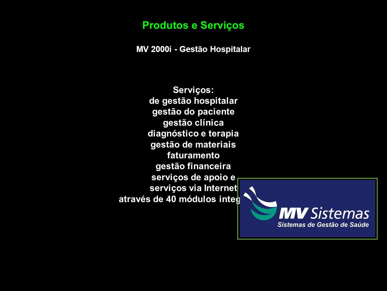 Produtos e Serviços MV 2000i - Gestão Hospitalar Serviços: de gestão hospitalar gestão do paciente gestão clínica diagnóstico e terapia gestão de mate