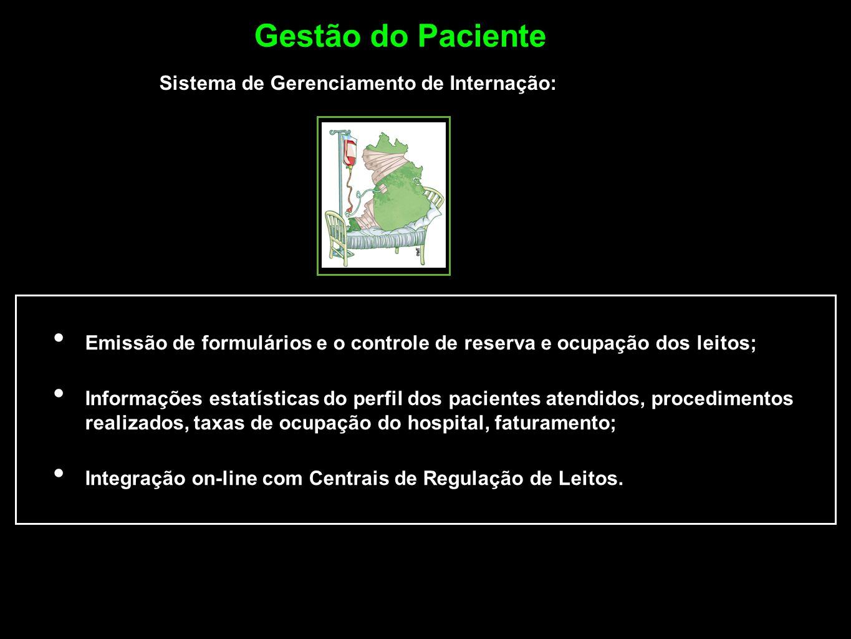 Emissão de formulários e o controle de reserva e ocupação dos leitos; Informações estatísticas do perfil dos pacientes atendidos, procedimentos realiz