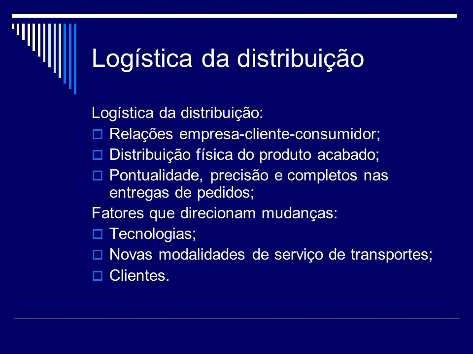 Logística da distribuição Demandas para logística de distribuição: Serviço ao cliente - freqüência, confiabilidade, disponibilidade de estoque; Custo – reduzir custos para preservar margens e responder a forças competitivas; Velocidade – maximizar resposta rápida à demanda;
