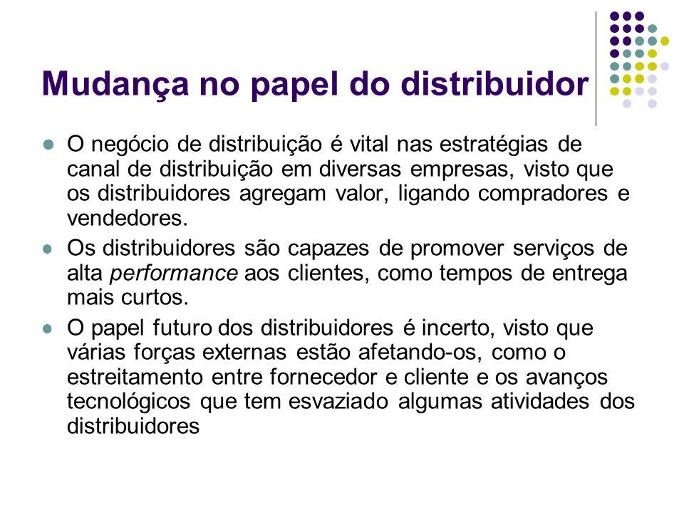 Mudança no papel do distribuidor O negócio de distribuição é vital nas estratégias de canal de distribuição em diversas empresas, visto que os distrib
