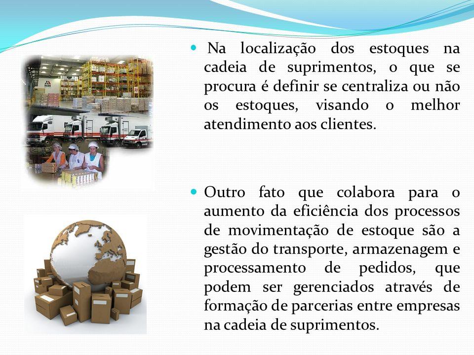 Na localização dos estoques na cadeia de suprimentos, o que se procura é definir se centraliza ou não os estoques, visando o melhor atendimento aos cl