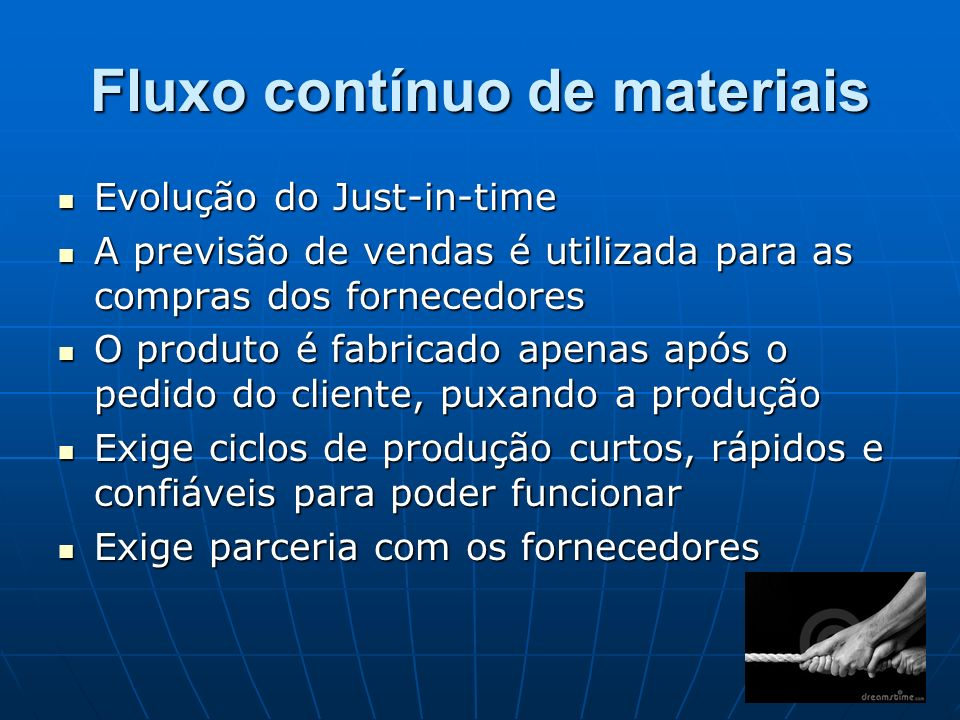 Fluxo contínuo de materiais Evolução do Just-in-time Evolução do Just-in-time A previsão de vendas é utilizada para as compras dos fornecedores A prev