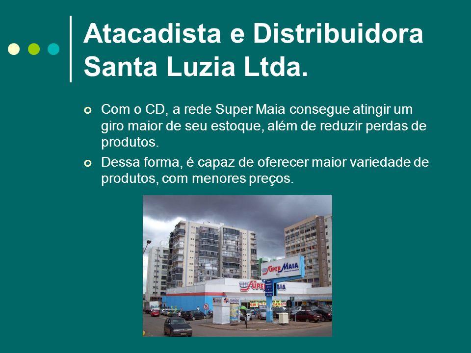 Atacadista e Distribuidora Santa Luzia Ltda. Com o CD, a rede Super Maia consegue atingir um giro maior de seu estoque, além de reduzir perdas de prod