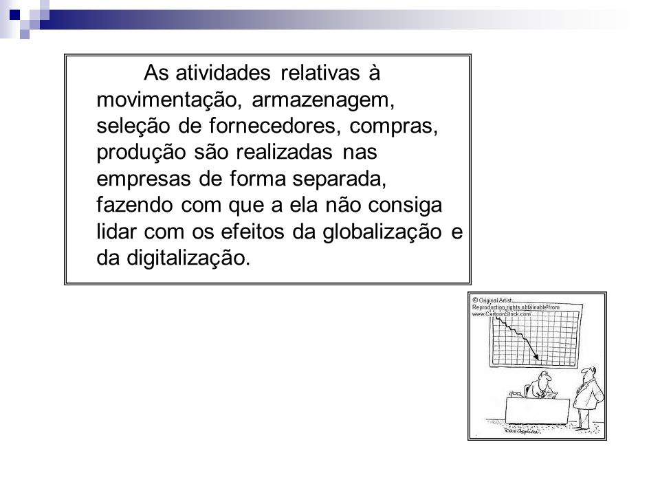 As atividades relativas à movimentação, armazenagem, seleção de fornecedores, compras, produção são realizadas nas empresas de forma separada, fazendo