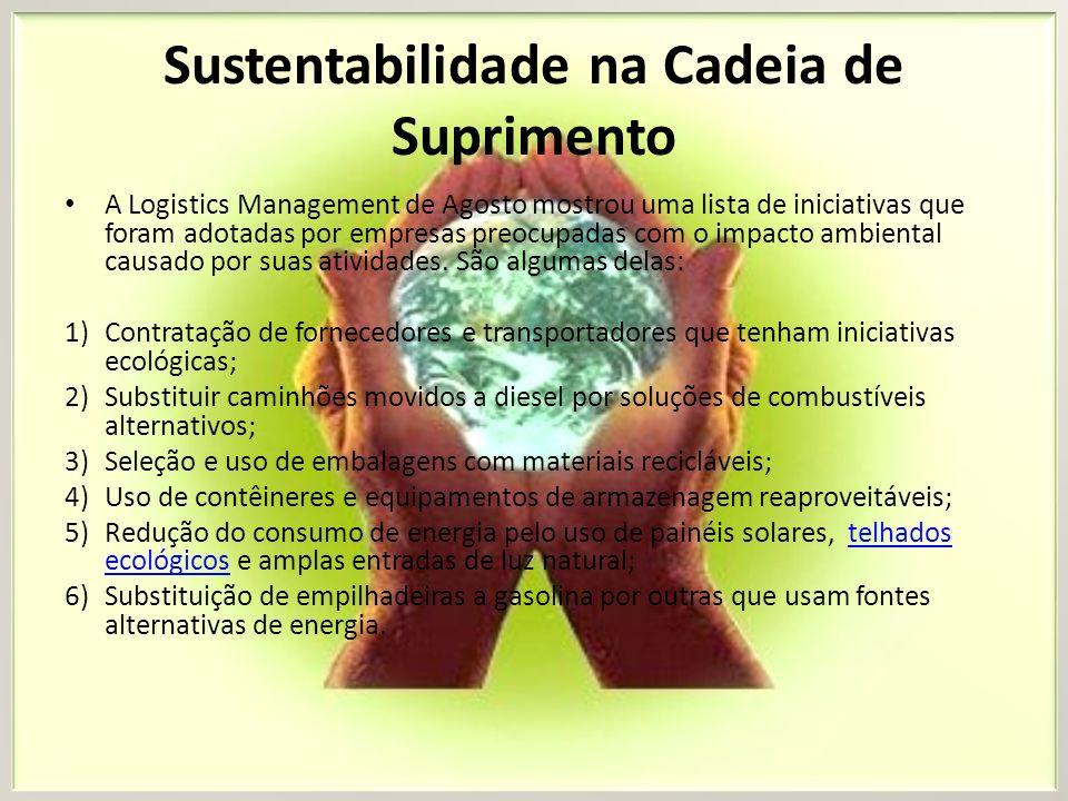 Sustentabilidade na Cadeia de Suprimento A Logistics Management de Agosto mostrou uma lista de iniciativas que foram adotadas por empresas preocupadas