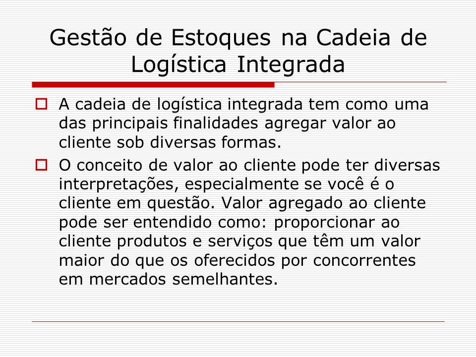 Gestão de Estoques na Cadeia de Logística Integrada A cadeia de logística integrada tem como uma das principais finalidades agregar valor ao cliente s